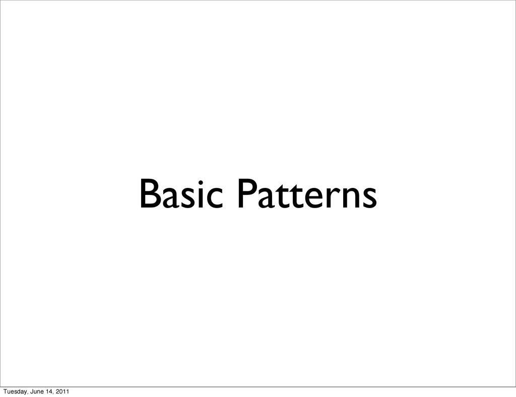 Basic Patterns Tuesday, June 14, 2011