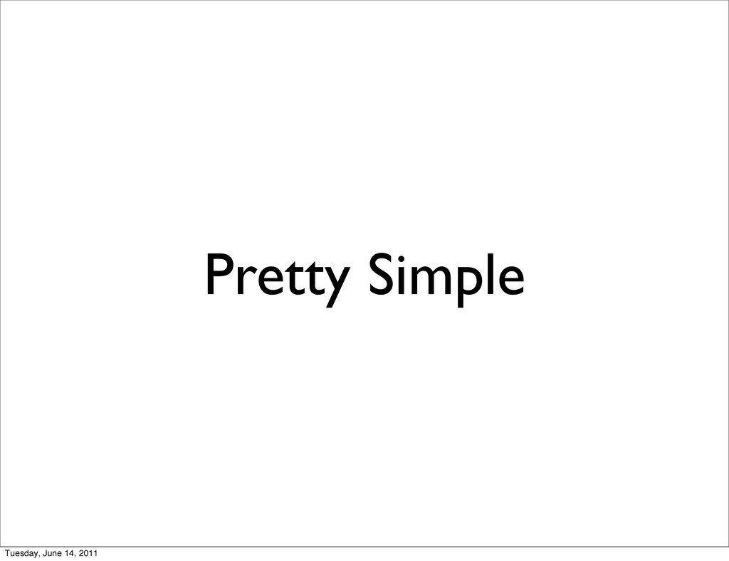 Pretty Simple Tuesday, June 14, 2011
