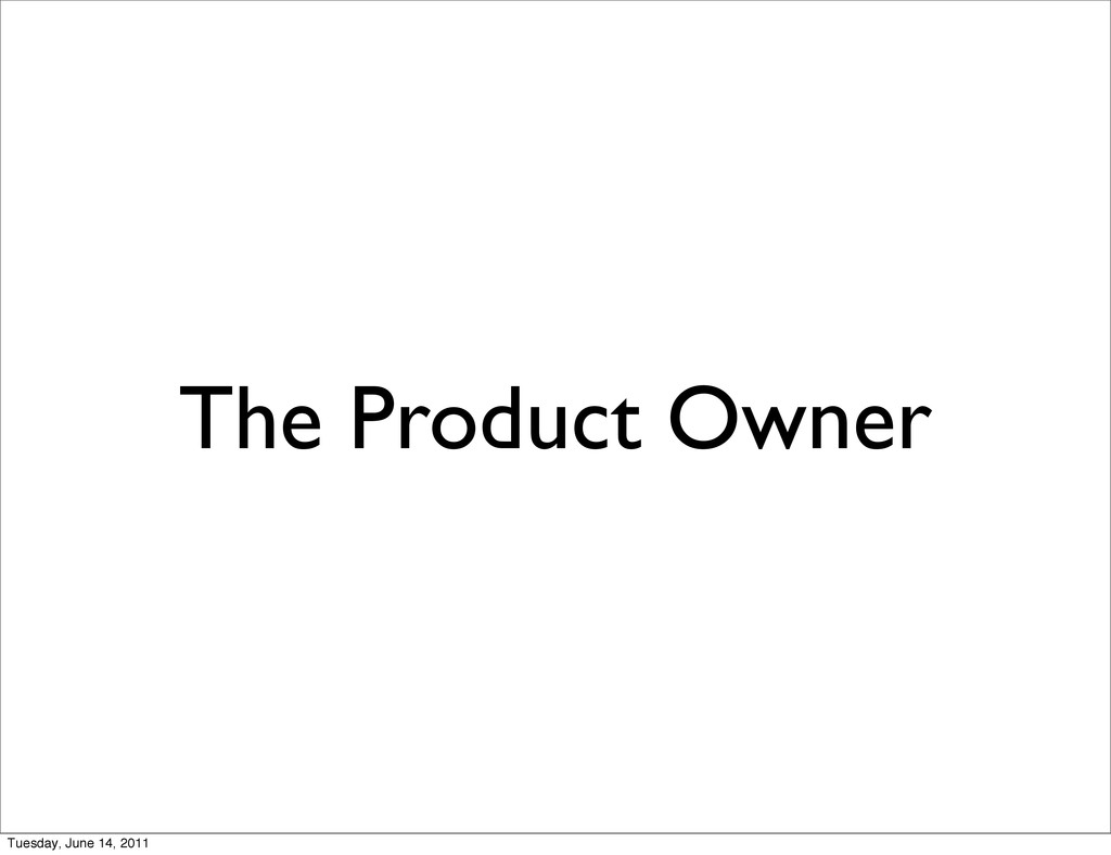 The Product Owner Tuesday, June 14, 2011