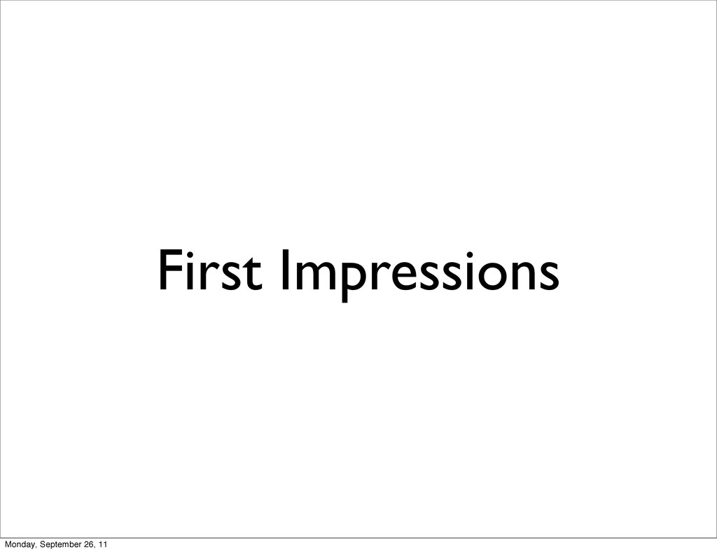 First Impressions Monday, September 26, 11