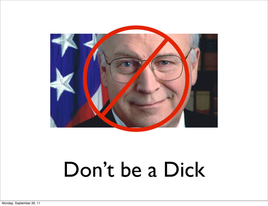 Don't be a Dick Monday, September 26, 11