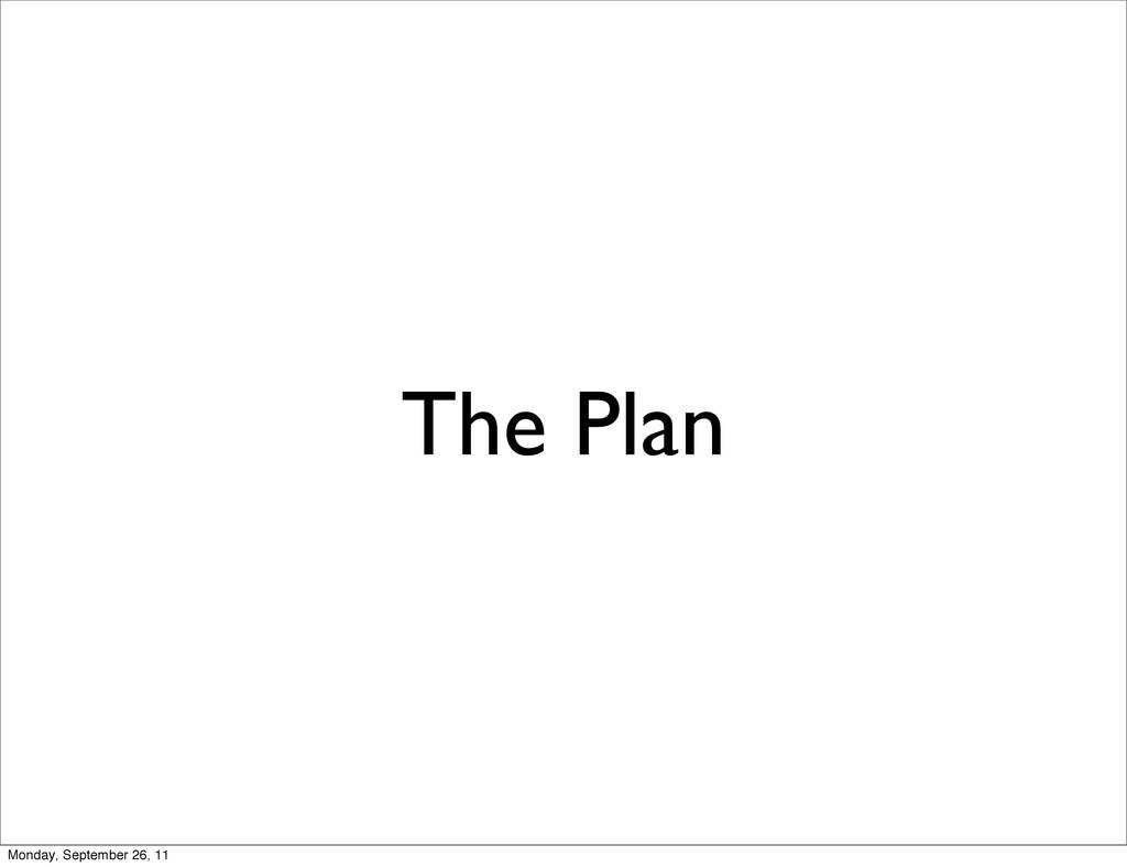 The Plan Monday, September 26, 11