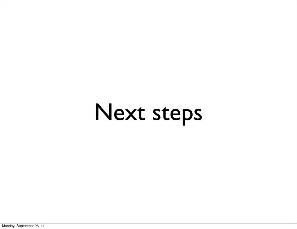 Next steps Monday, September 26, 11