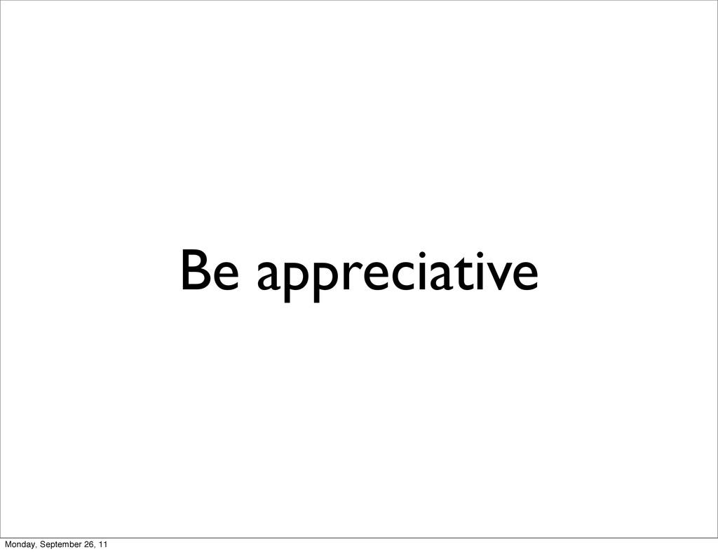 Be appreciative Monday, September 26, 11