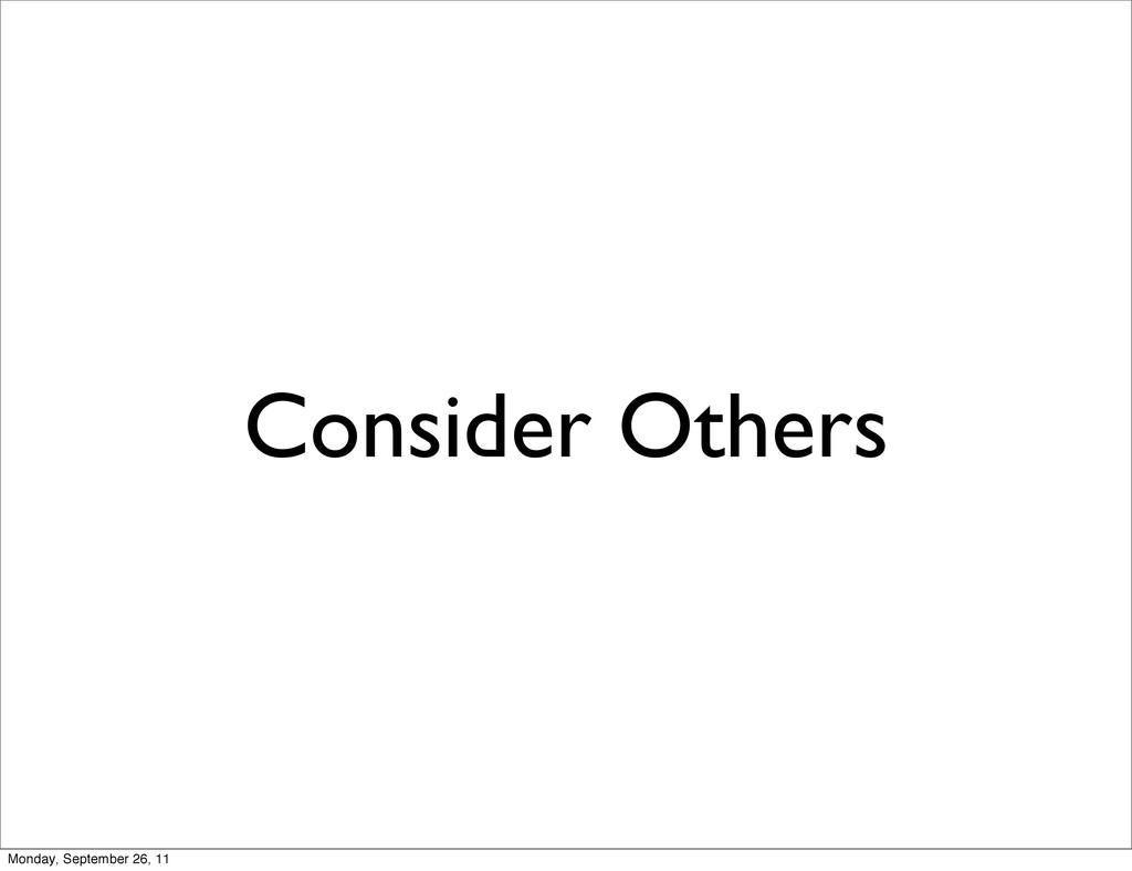 Consider Others Monday, September 26, 11