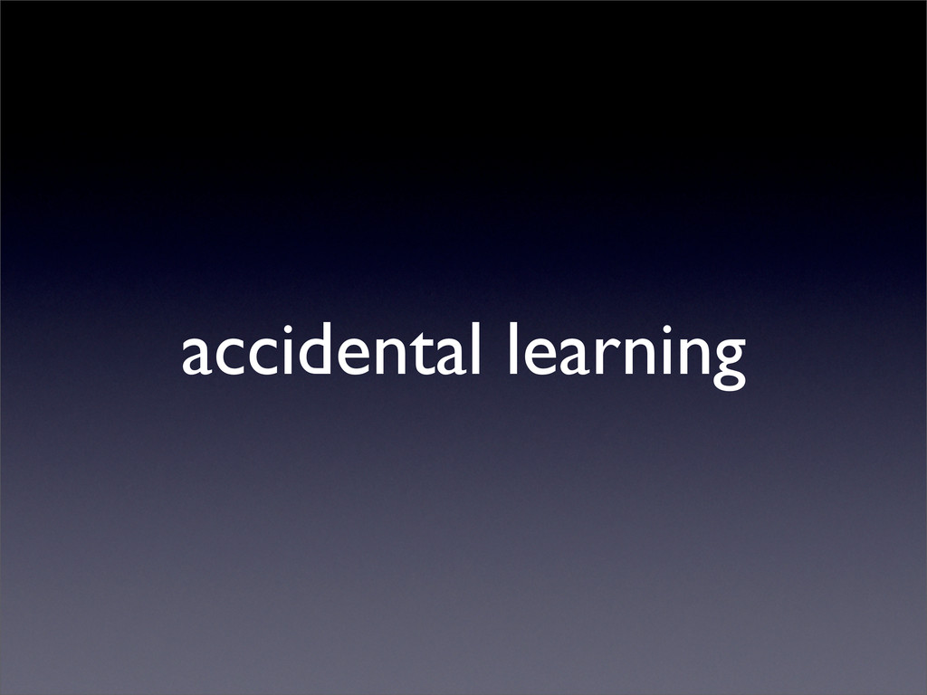 accidental learning
