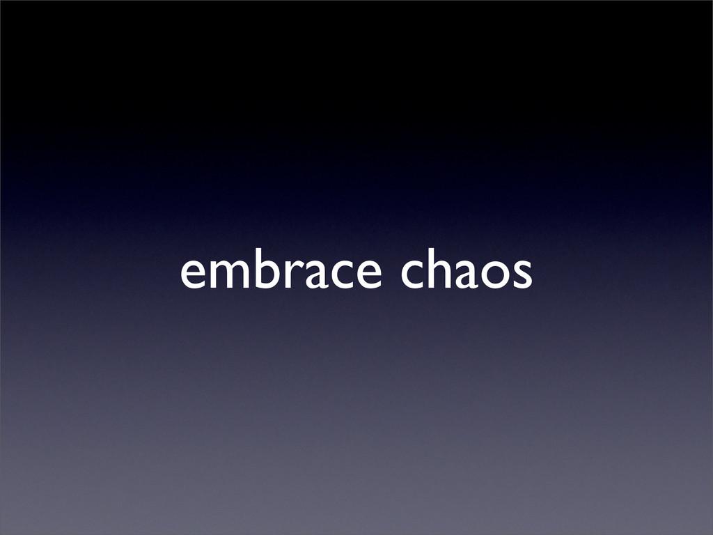 embrace chaos