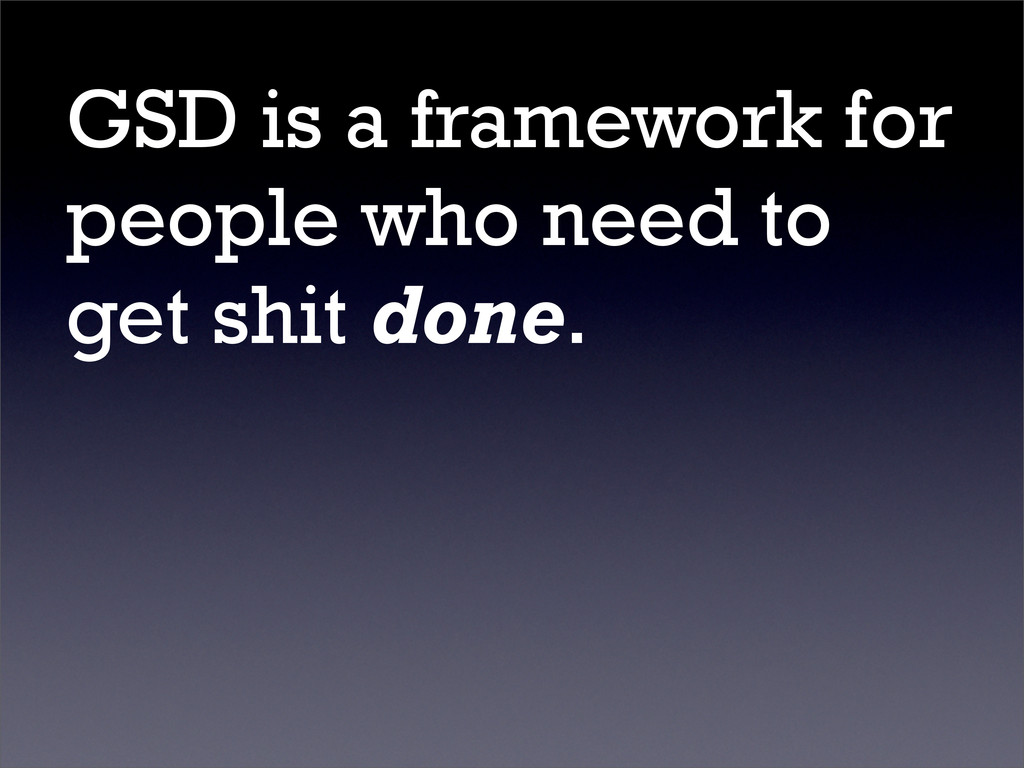 GSD is a framework for people who need to get s...