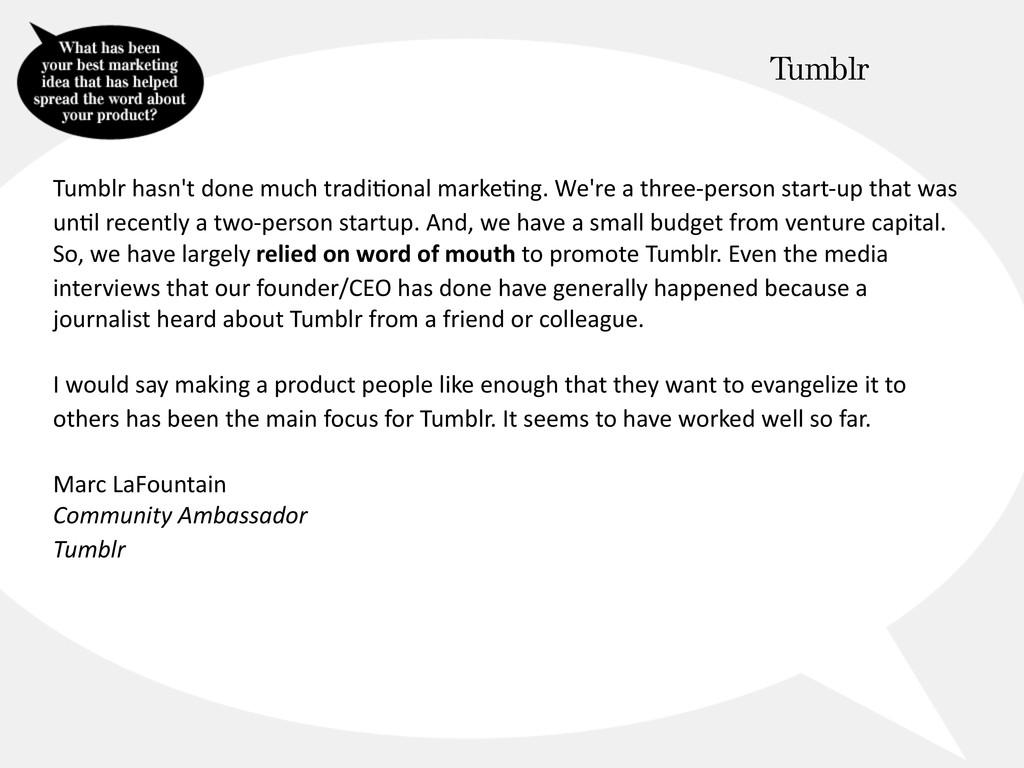 Tumblr hasn't done much tradi@onal marke@ng. We...