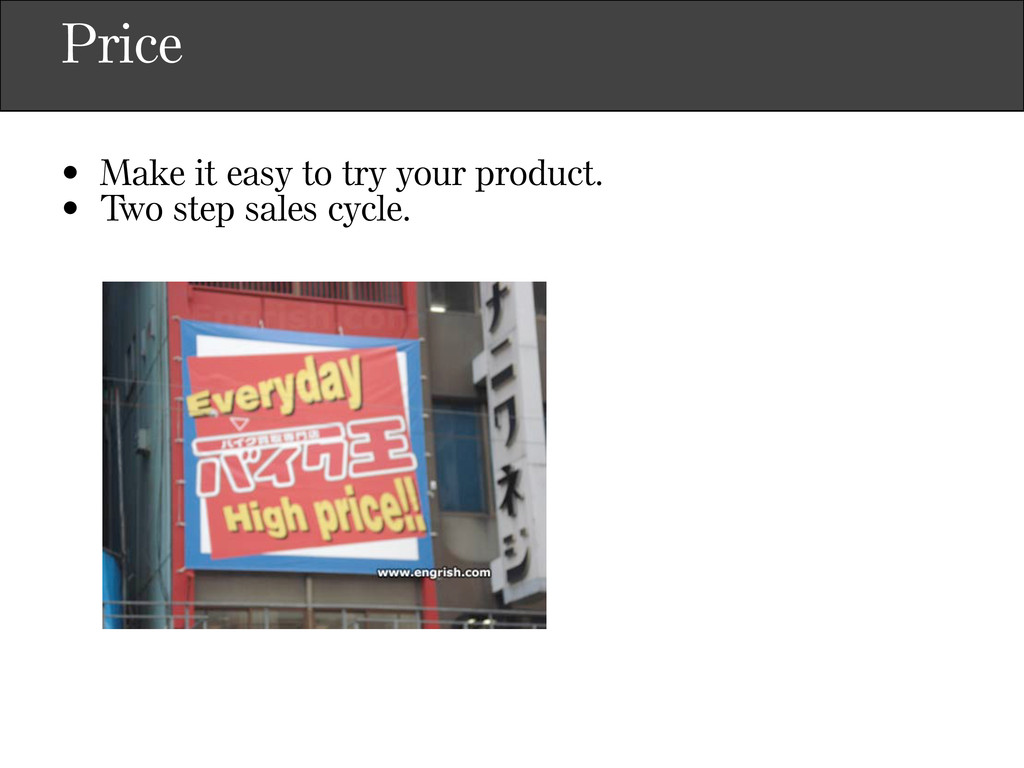Price • Make it easy to try your product. • Two...