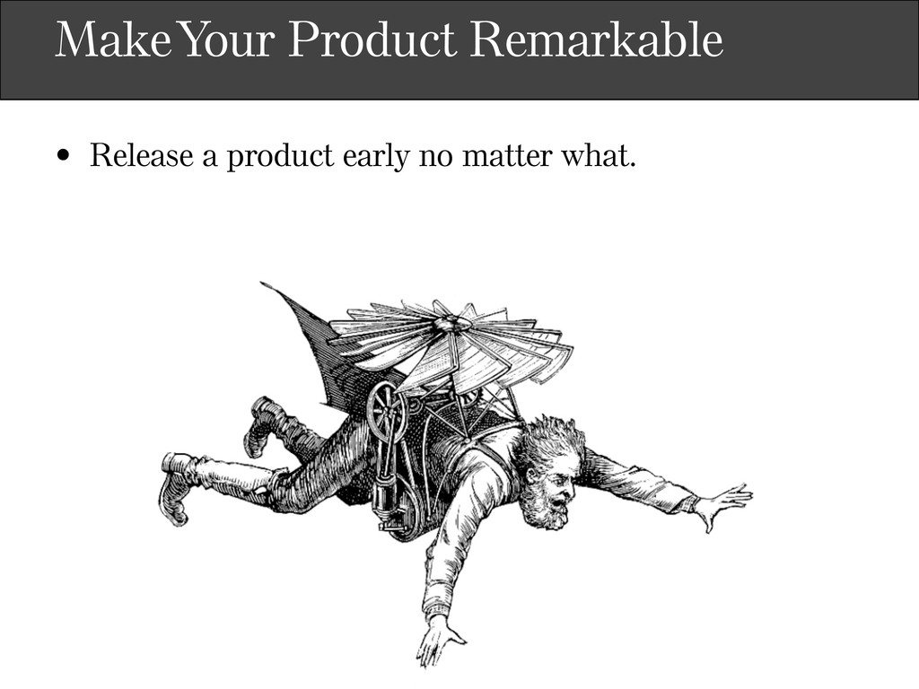 Make Your Product Remarkable • Release a produc...