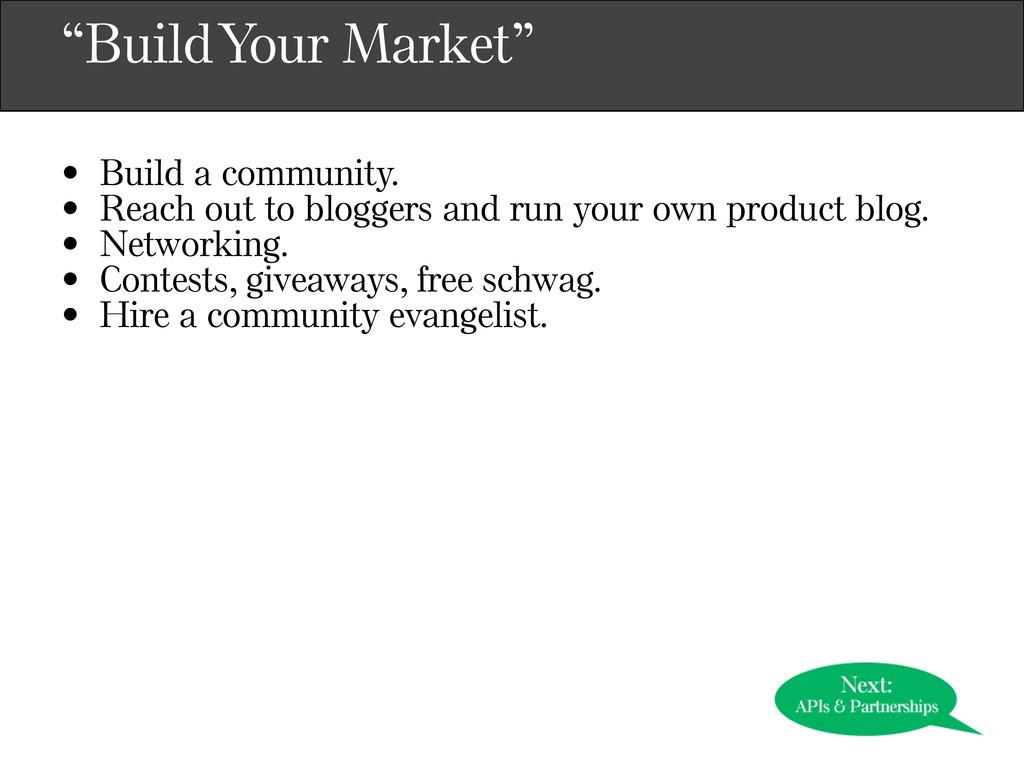 """""""Build Your Market"""" • Build a community. • Reac..."""