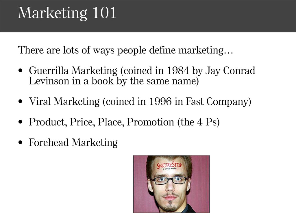 Marketing 101 There are lots of ways people def...