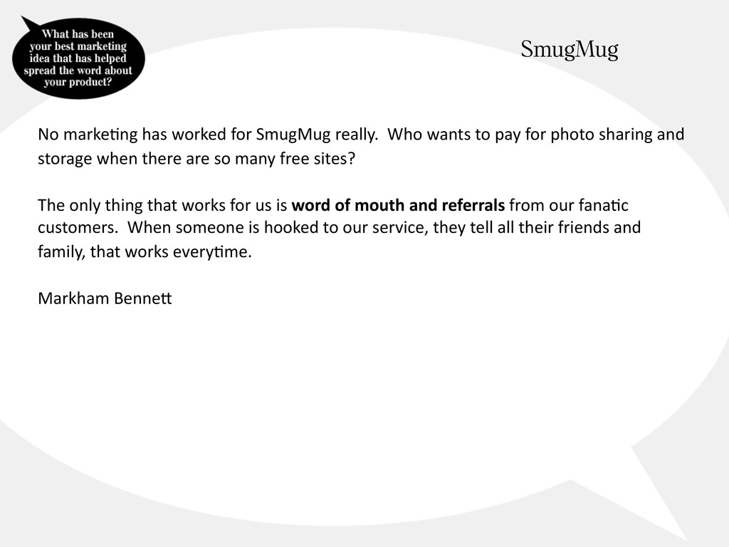 No marke@ng has worked for SmugMug really. Who ...