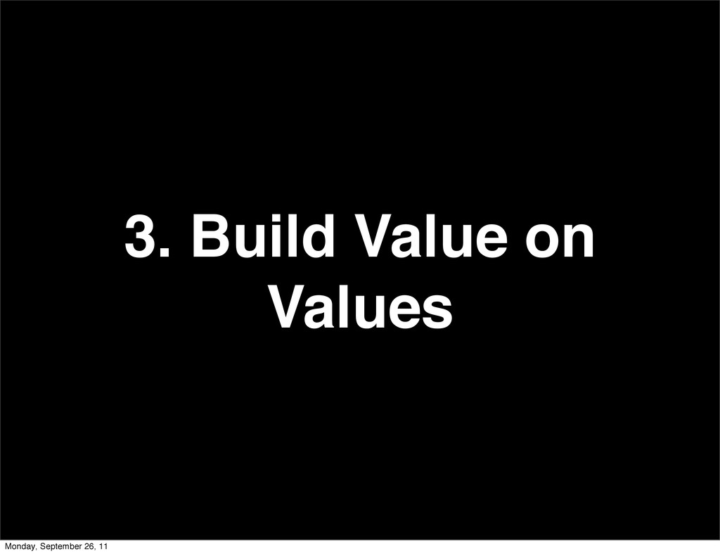 3. Build Value on Values Monday, September 26, ...