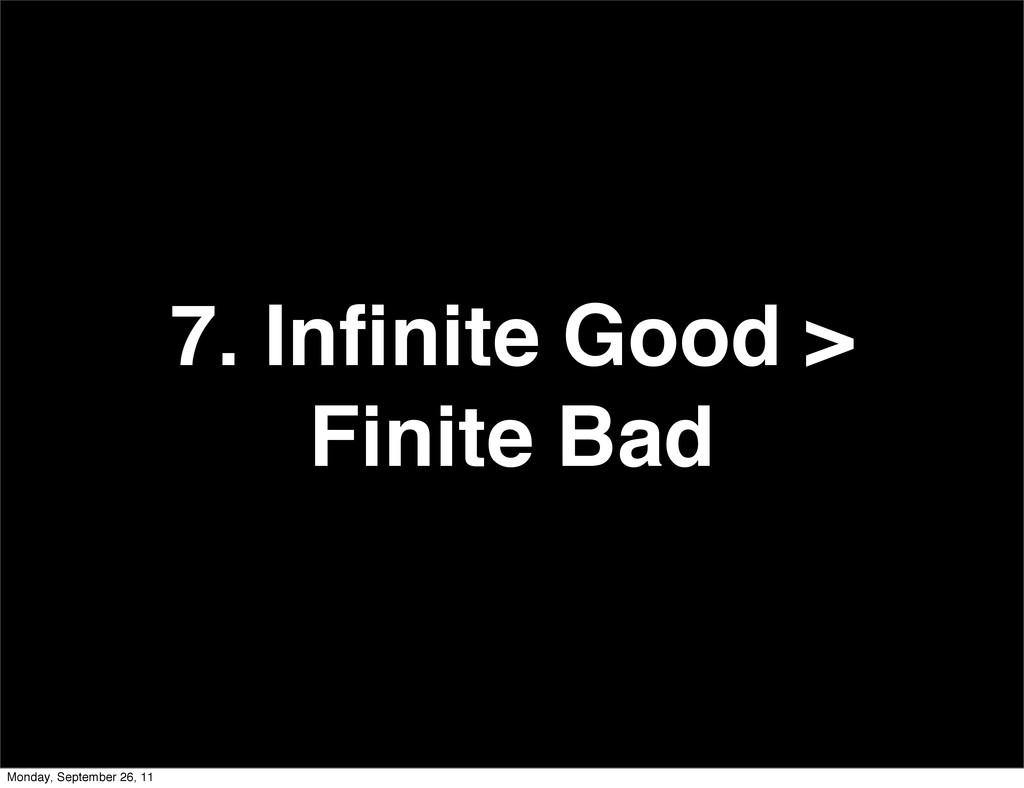 7. Infinite Good > Finite Bad Monday, September ...