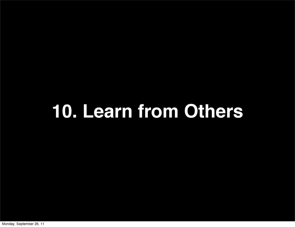 10. Learn from Others Monday, September 26, 11