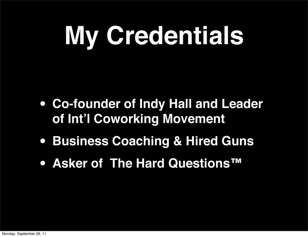 My Credentials • Co-founder of Indy Hall and Le...