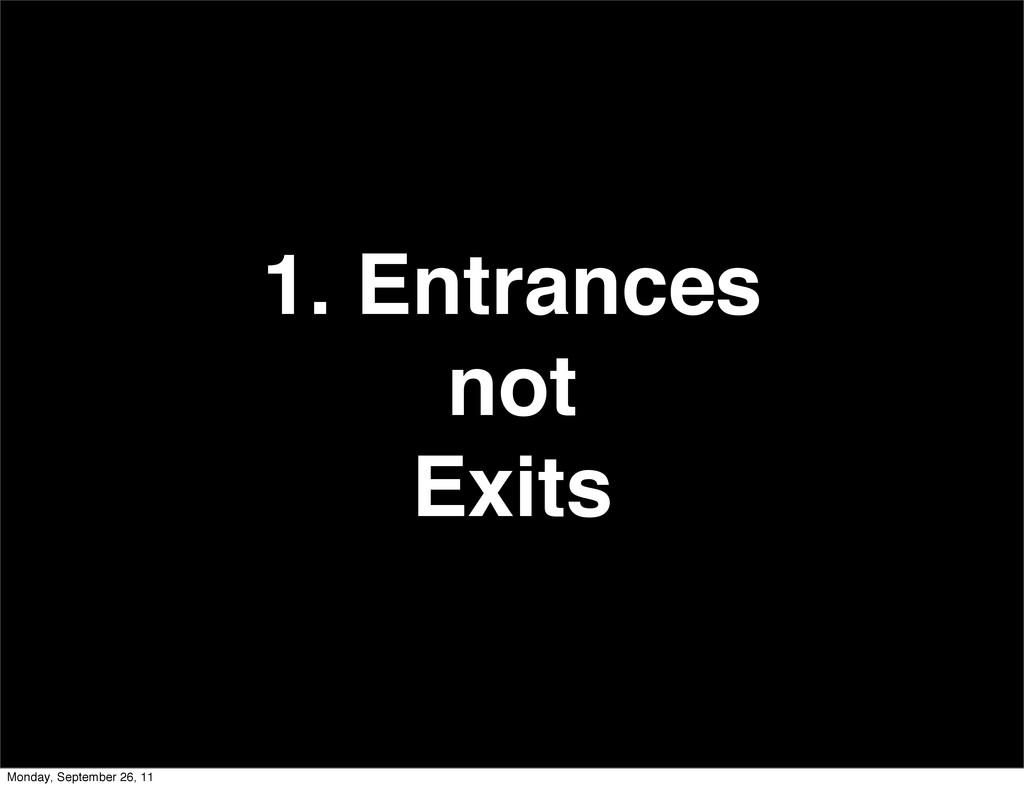 1. Entrances not Exits Monday, September 26, 11