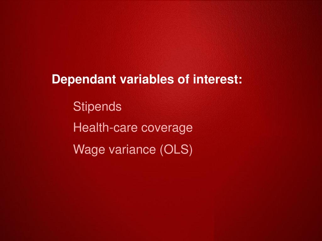 Dependant variables of interest: Stipends Healt...