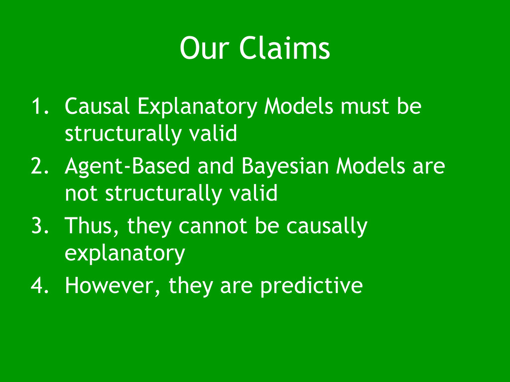 Our Claims 1. Causal Explanatory Models must be...
