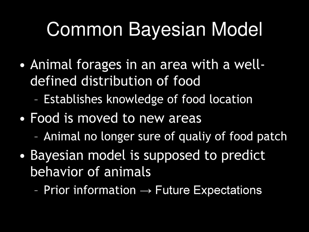 Common Bayesian Model • Animal forages in an ar...
