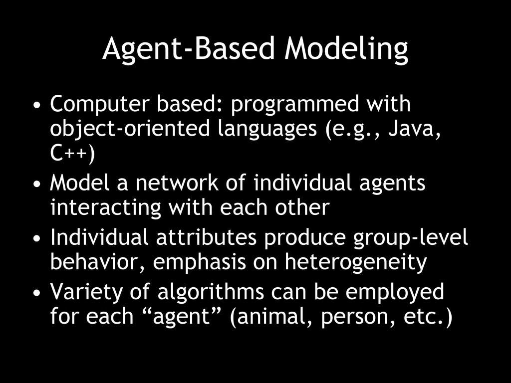 Agent-Based Modeling • Computer based: programm...
