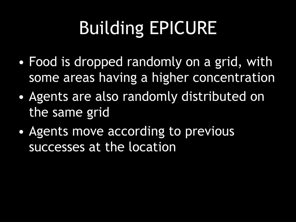 Building EPICURE • Food is dropped randomly on ...