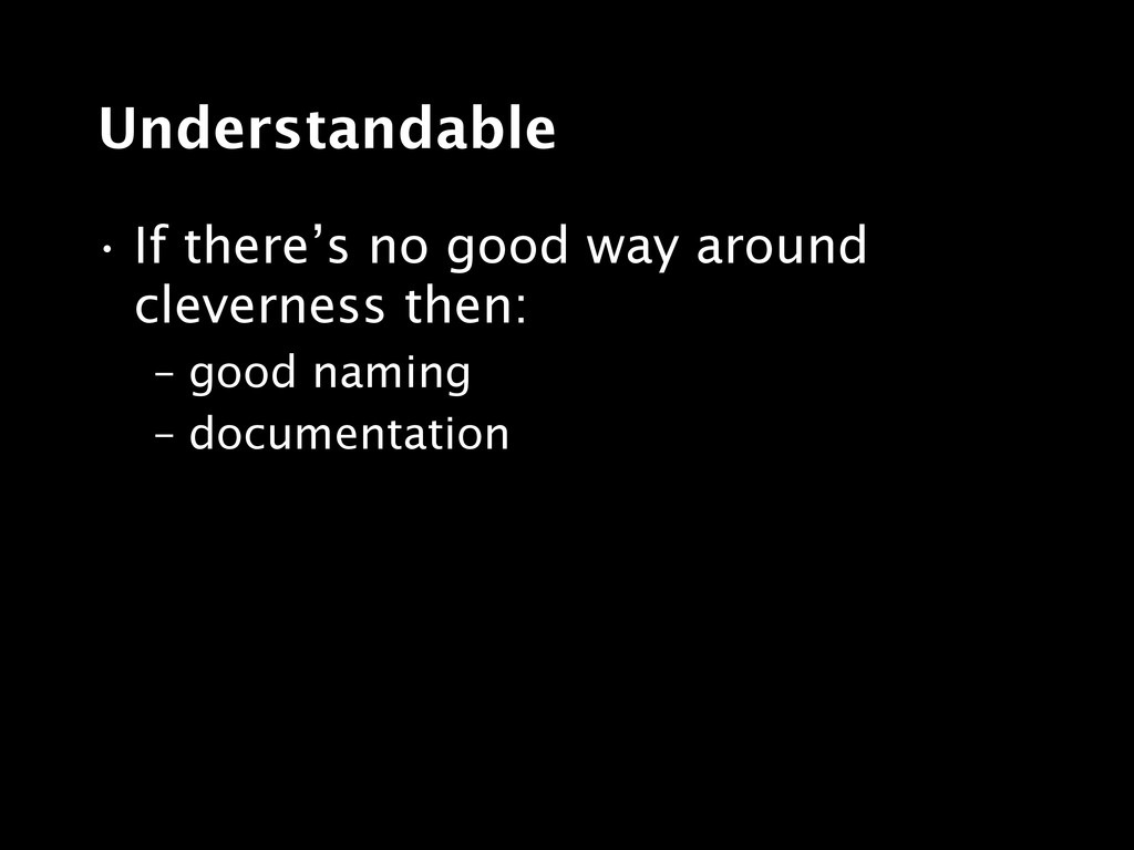 Understandable • If there's no good way around ...