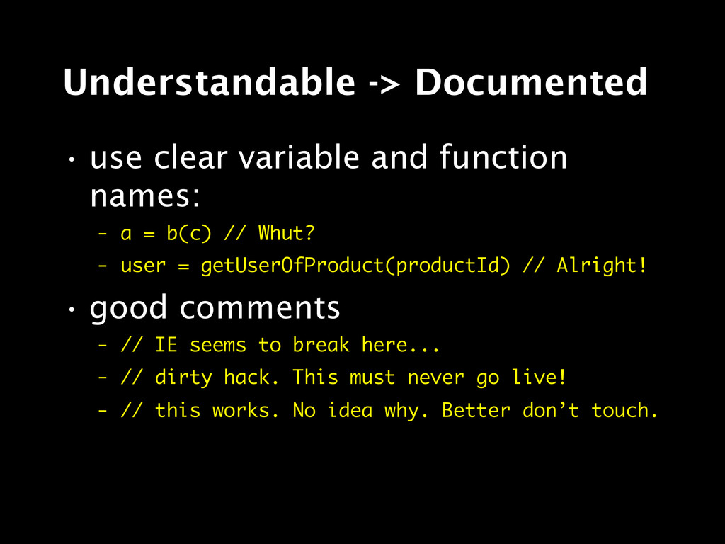 Understandable -> Documented • use clear variab...