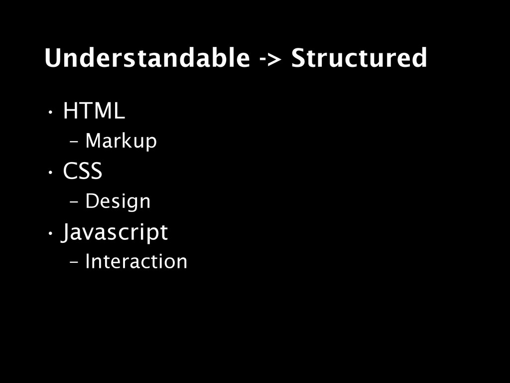 Understandable -> Structured • HTML – Markup • ...