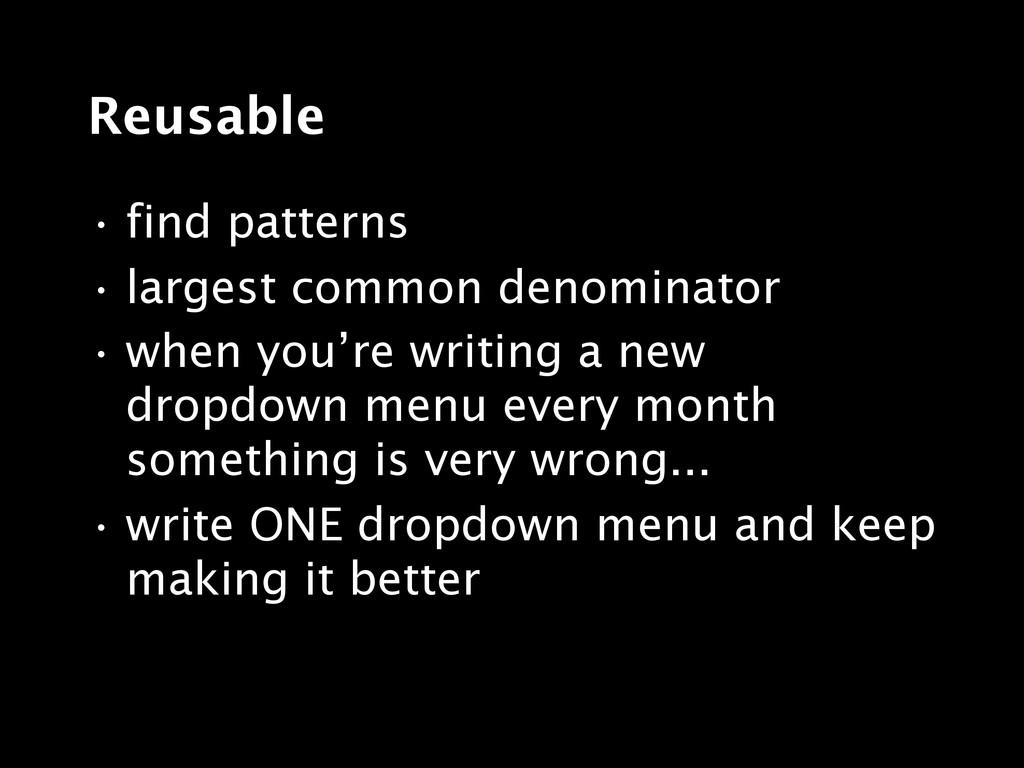 Reusable • find patterns • largest common denom...