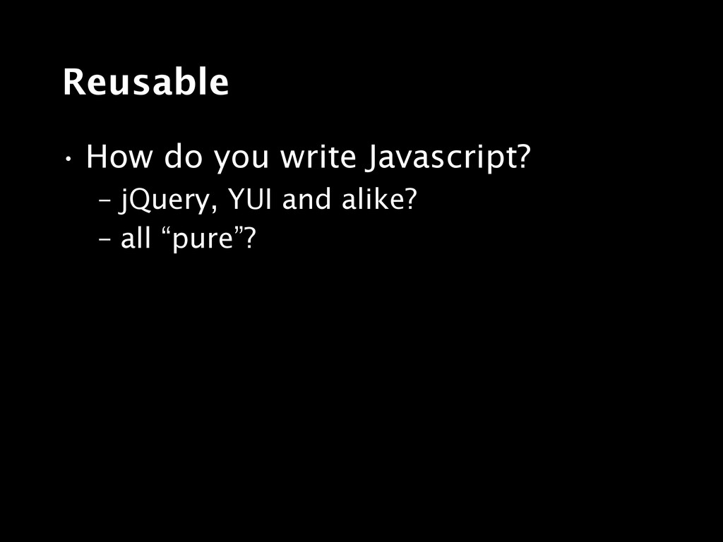 Reusable • How do you write Javascript? – jQuer...