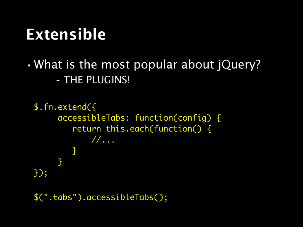 Extensible •What is the most popular about jQue...