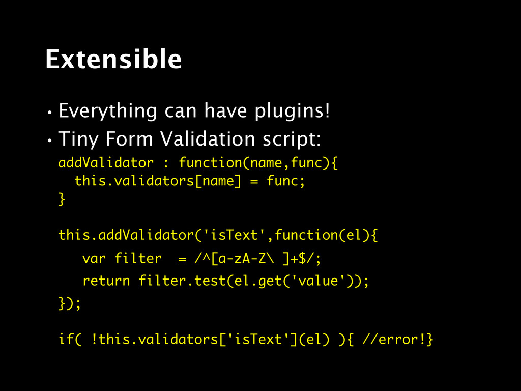 Extensible •Everything can have plugins! •Tiny ...
