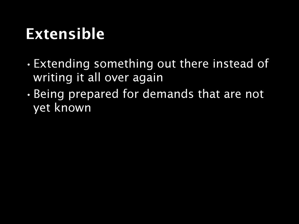 Extensible •Extending something out there inste...