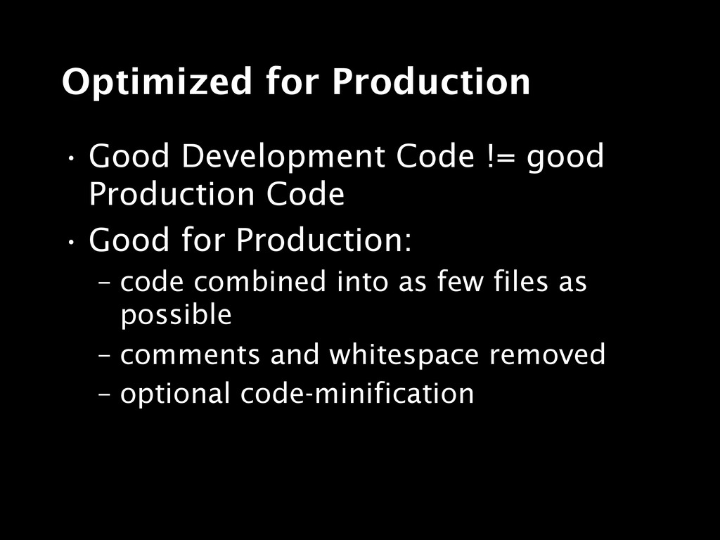 Optimized for Production • Good Development Cod...