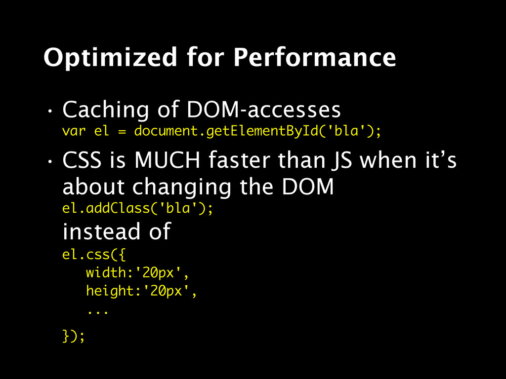 Optimized for Performance • Caching of DOM-acce...