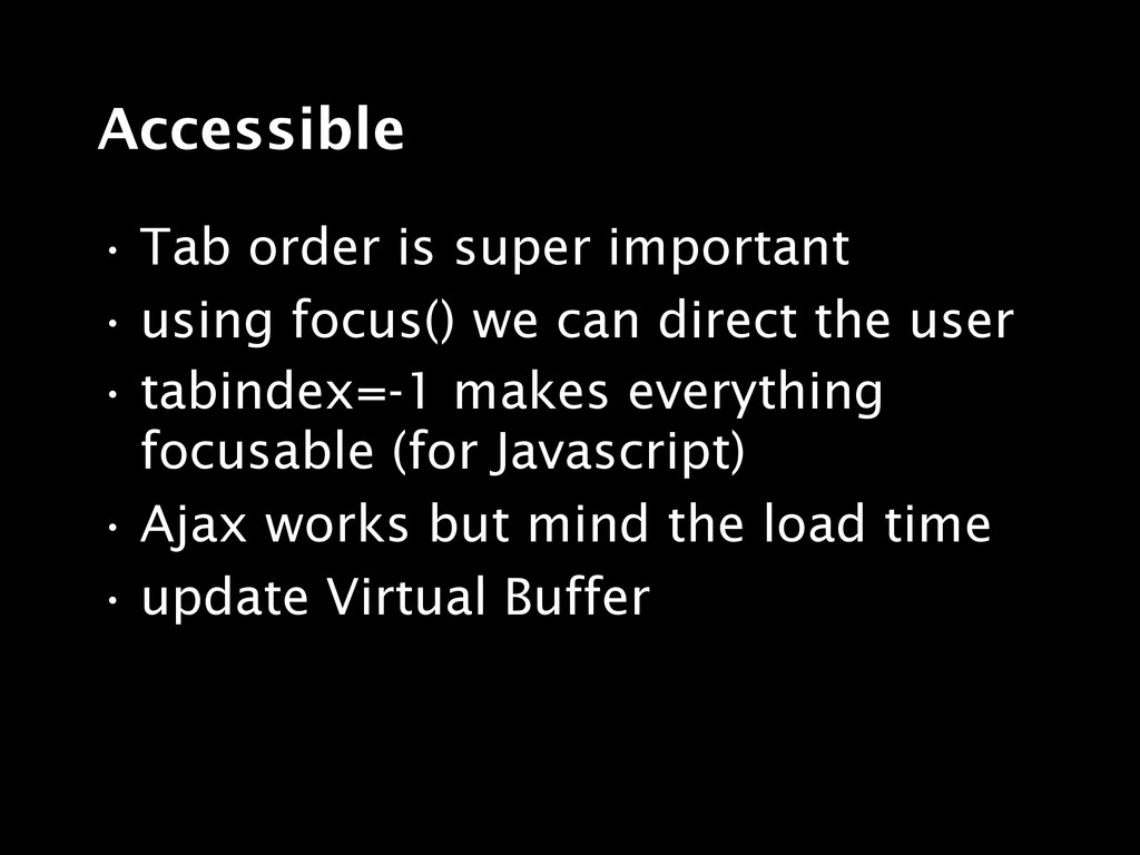 Accessible • Tab order is super important • usi...