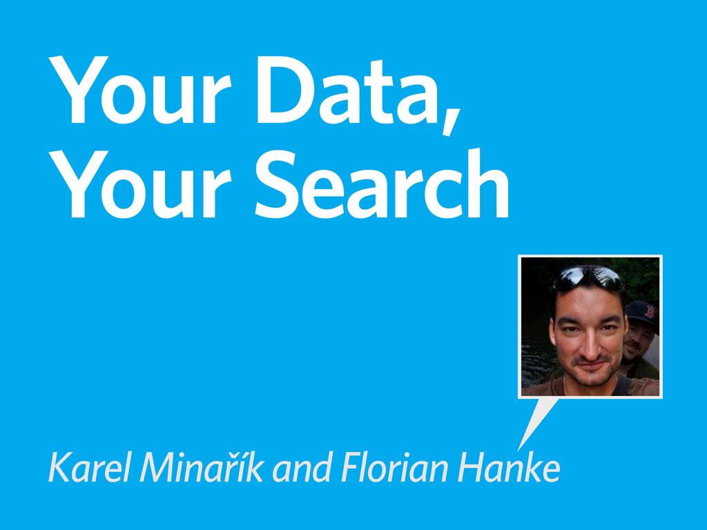 Your Data, Your Search Karel Minařík and Floria...