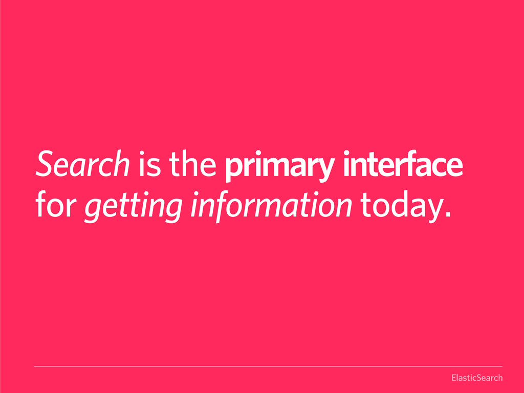 ElasticSearch Search is the primary interface f...