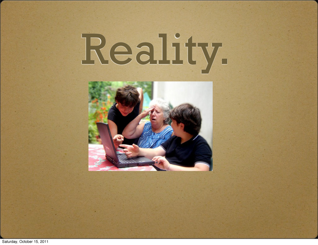 Reality. Saturday, October 15, 2011
