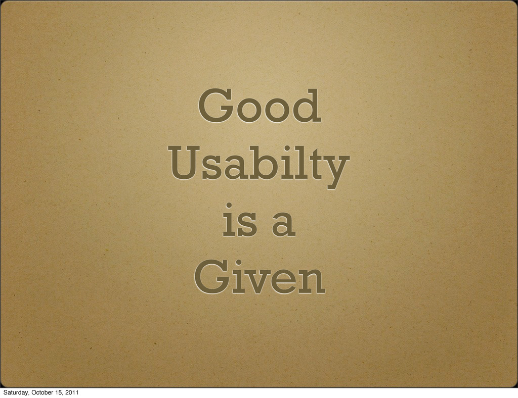 Good Usabilty is a Given Saturday, October 15, ...