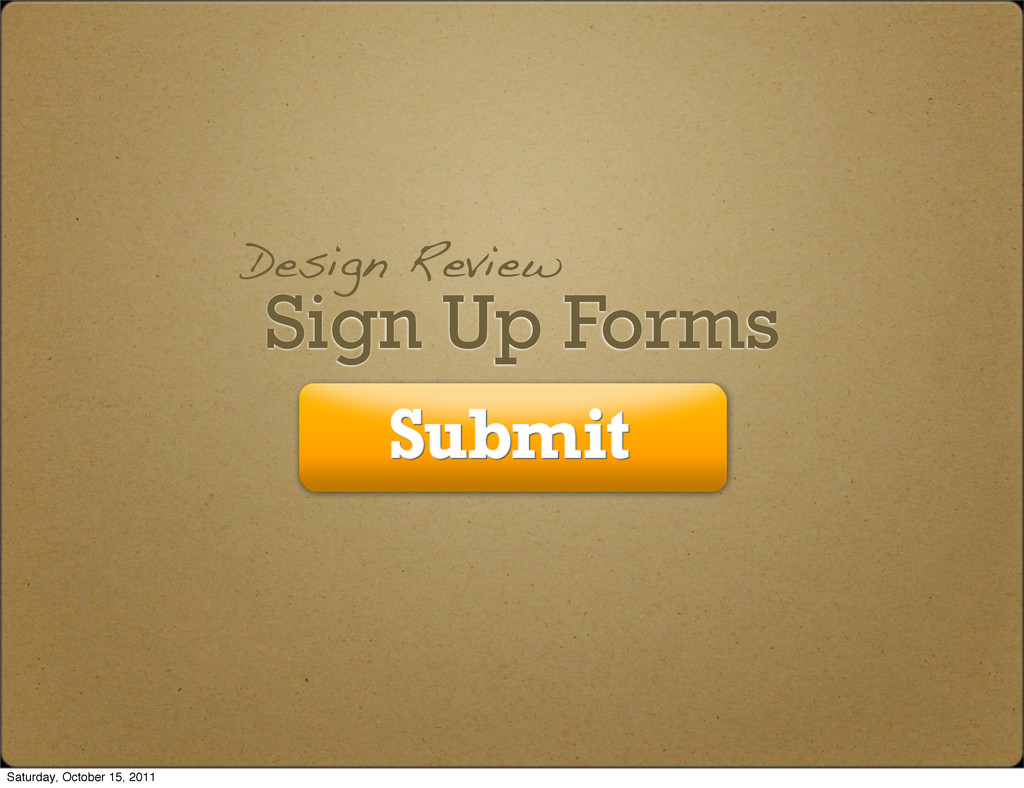 Sign Up Forms Design Review Saturday, October 1...
