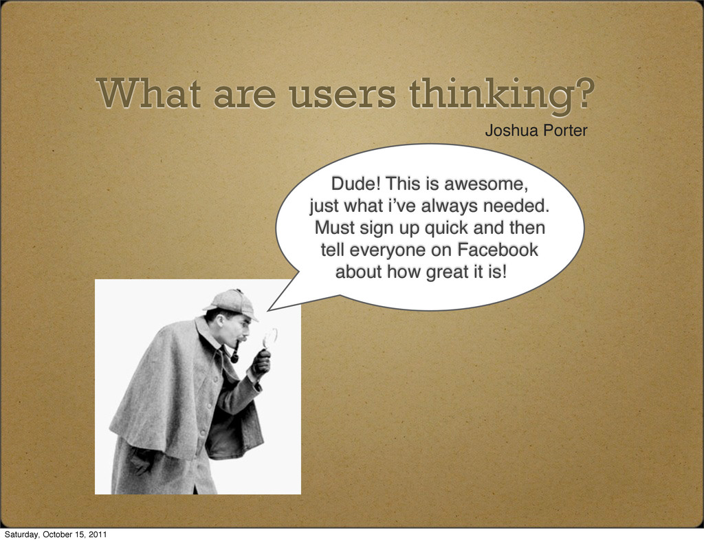 What are users thinking? Joshua Porter Dude! Th...