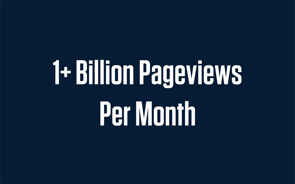 1+ Billion Pageviews Per Month