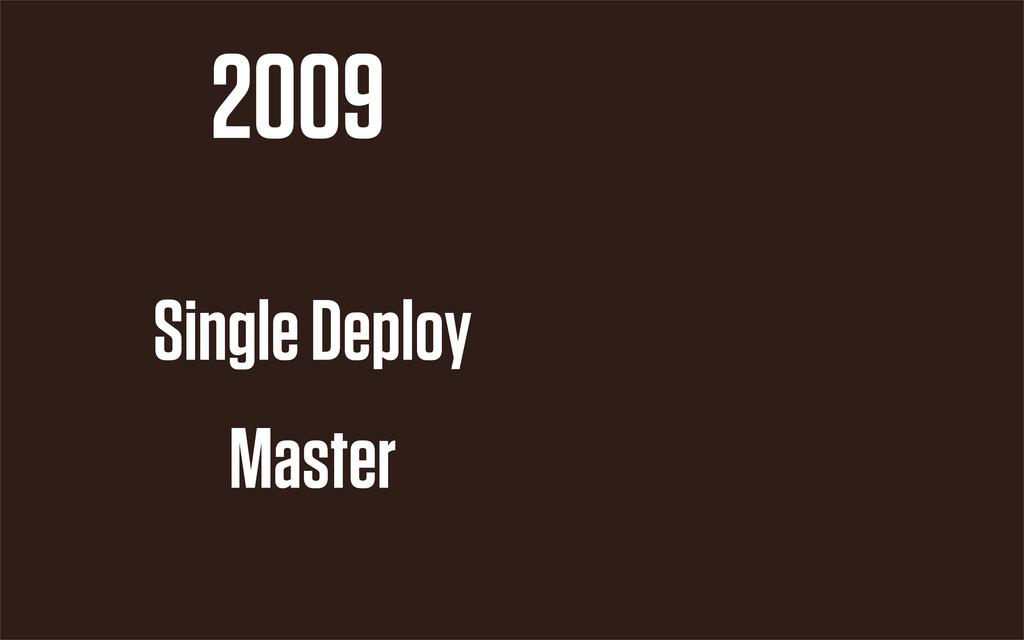 2009 Single Deploy Master
