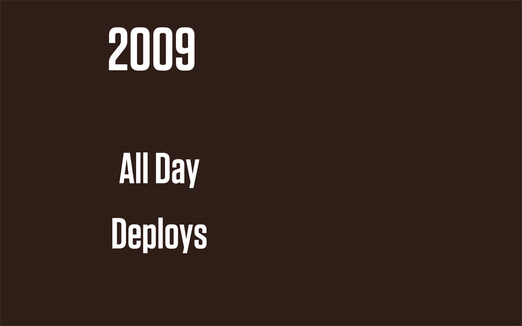 2009 All Day Deploys