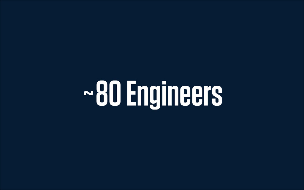 ~80 Engineers