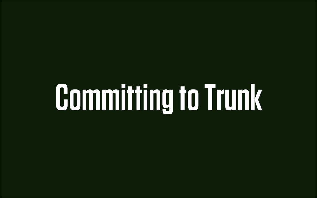 Committing to Trunk